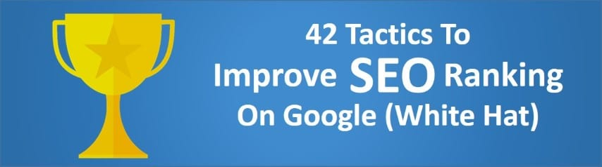42 Tactics To Improve SEO Ranking On Google (White Hat) (Small)